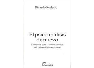 El Dr Ricardo Rodulfo es autor de El psicoanálisis de nuevo editado por Eudeba