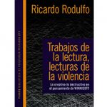 El libro Trabajos de la lectura, letras de la no violencia ha sido escrito por el Dr Ricardo Rodulfo y editado por Paidos