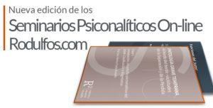 Nueva edicion de los Seminarios de Psicoanalisis Online de Rodulfos.com