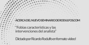Novedades del mes de Marzo en Rodulfos.com . Acerca del nuevo Seminario de Ricardo. Fobias características y las intervenciones del analista